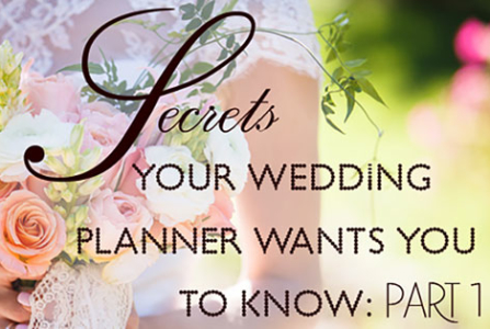 Secrets Your Wedding Planner Wants You to Know: Part 1