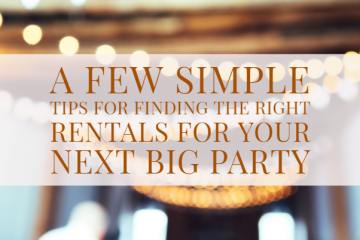 A Few Simple Tips for Finding the Right Rentals for Your Next Big Party