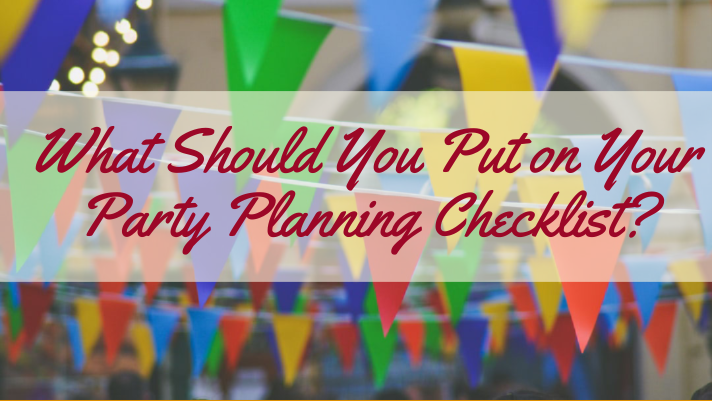 What Should You Put on Your Party Planning Checklist?