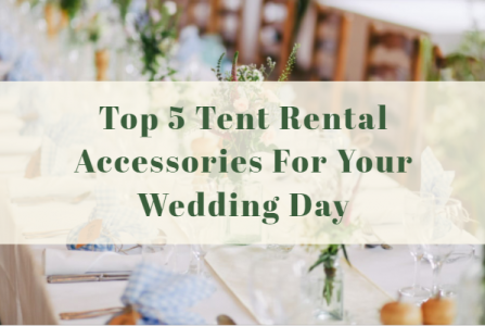 Top 5 Tent Rental Accessories For Your Wedding Day